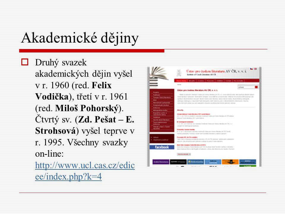 Akademické dějiny  Druhý svazek akademických dějin vyšel v r. 1960 (red. Felix Vodička), třetí v r. 1961 (red. Miloš Pohorský). Čtvrtý sv. (Zd. Pešat