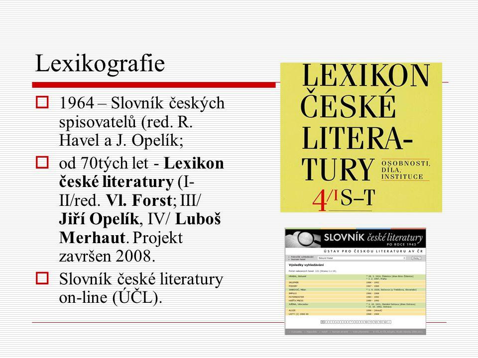 Lexikografie  1964 – Slovník českých spisovatelů (red. R. Havel a J. Opelík;  od 70tých let - Lexikon české literatury (I- II/red. Vl. Forst; III/ J