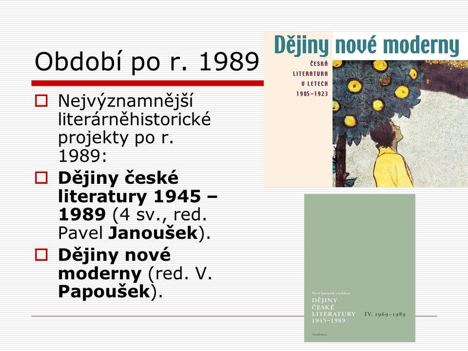 Období po r. 1989  Nejvýznamnější literárněhistorické projekty po r. 1989:  Dějiny české literatury 1945 – 1989 (4 sv., red. Pavel Janoušek).  Ději