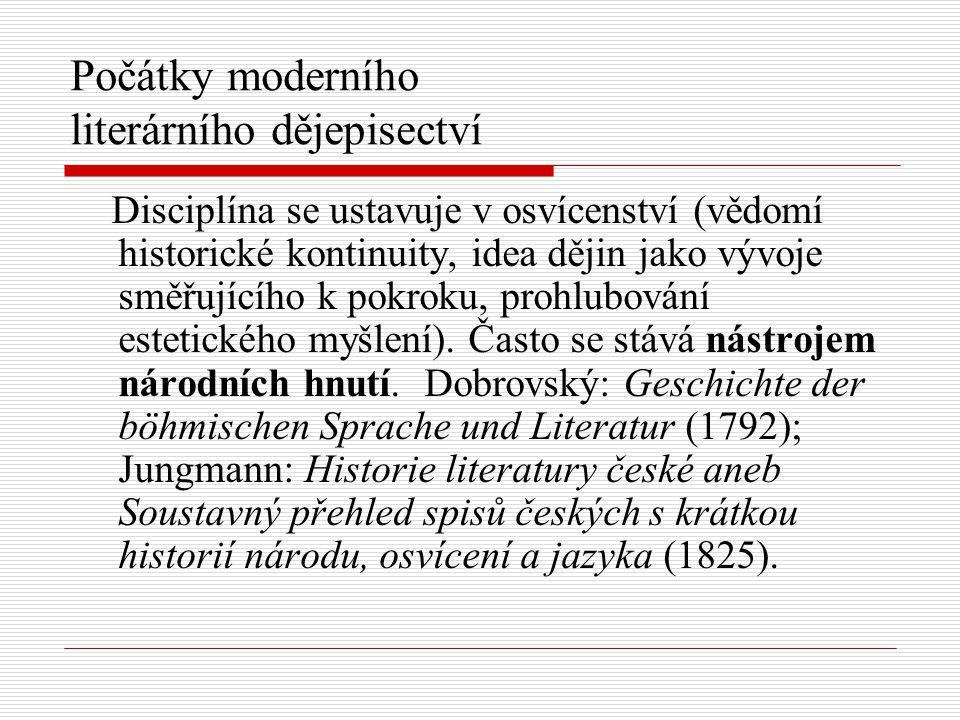 Počátky moderního literárního dějepisectví Disciplína se ustavuje v osvícenství (vědomí historické kontinuity, idea dějin jako vývoje směřujícího k po