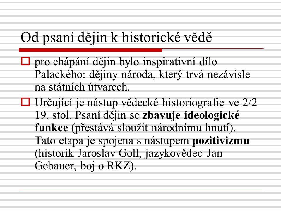 Od psaní dějin k historické vědě  pro chápání dějin bylo inspirativní dílo Palackého: dějiny národa, který trvá nezávisle na státních útvarech.  Urč