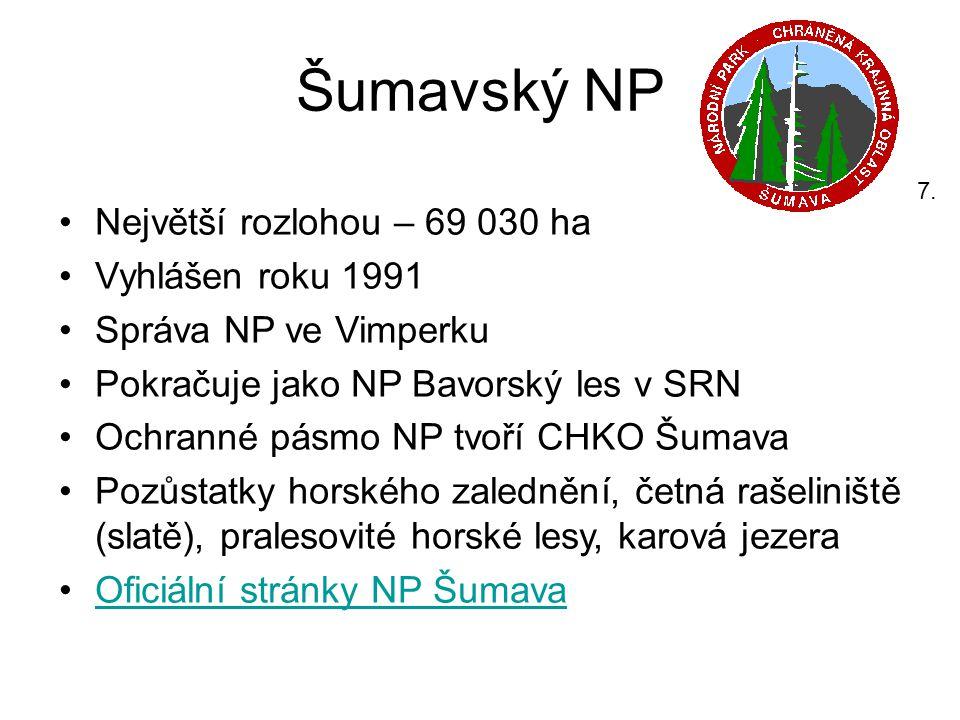Šumavský NP •Největší rozlohou – 69 030 ha •Vyhlášen roku 1991 •Správa NP ve Vimperku •Pokračuje jako NP Bavorský les v SRN •Ochranné pásmo NP tvoří C