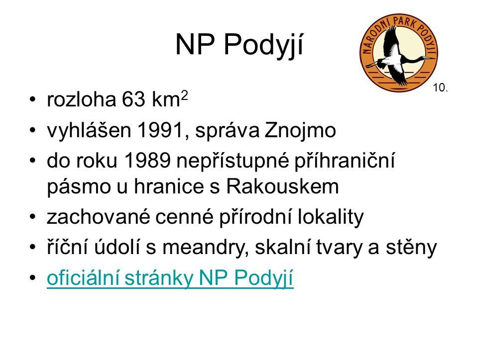 NP Podyjí •rozloha 63 km 2 •vyhlášen 1991, správa Znojmo •do roku 1989 nepřístupné příhraniční pásmo u hranice s Rakouskem •zachované cenné přírodní l