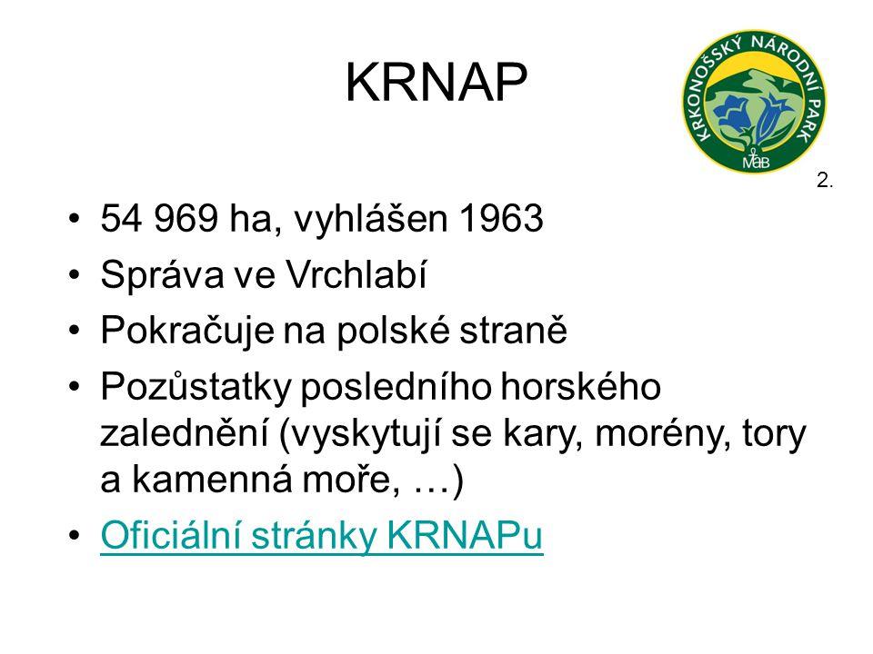 KRNAP •54 969 ha, vyhlášen 1963 •Správa ve Vrchlabí •Pokračuje na polské straně •Pozůstatky posledního horského zalednění (vyskytují se kary, morény,