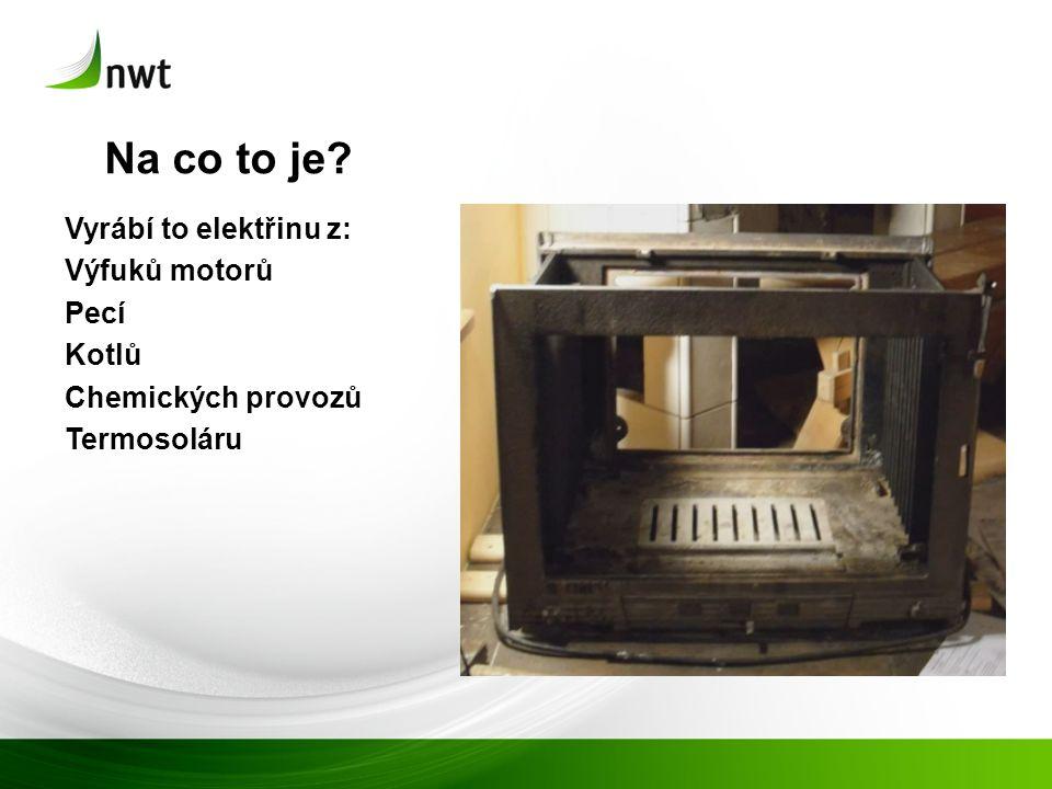 Na co to je? Vyrábí to elektřinu z: Výfuků motorů Pecí Kotlů Chemických provozů Termosoláru