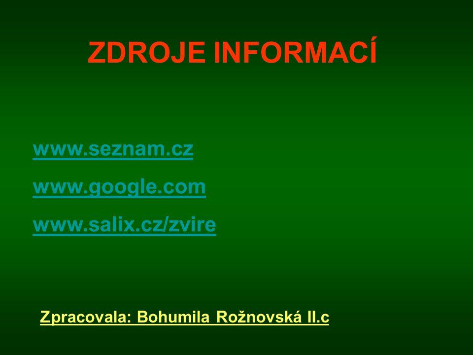ZDROJE INFORMACÍ www.seznam.cz www.google.com www.salix.cz/zvire Zpracovala: Bohumila Rožnovská II.c