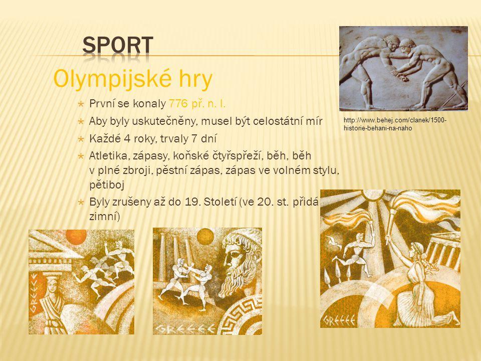 Olympijské hry  První se konaly 776 př. n. l.  Aby byly uskutečněny, musel být celostátní mír  Každé 4 roky, trvaly 7 dní  Atletika, zápasy, koňsk