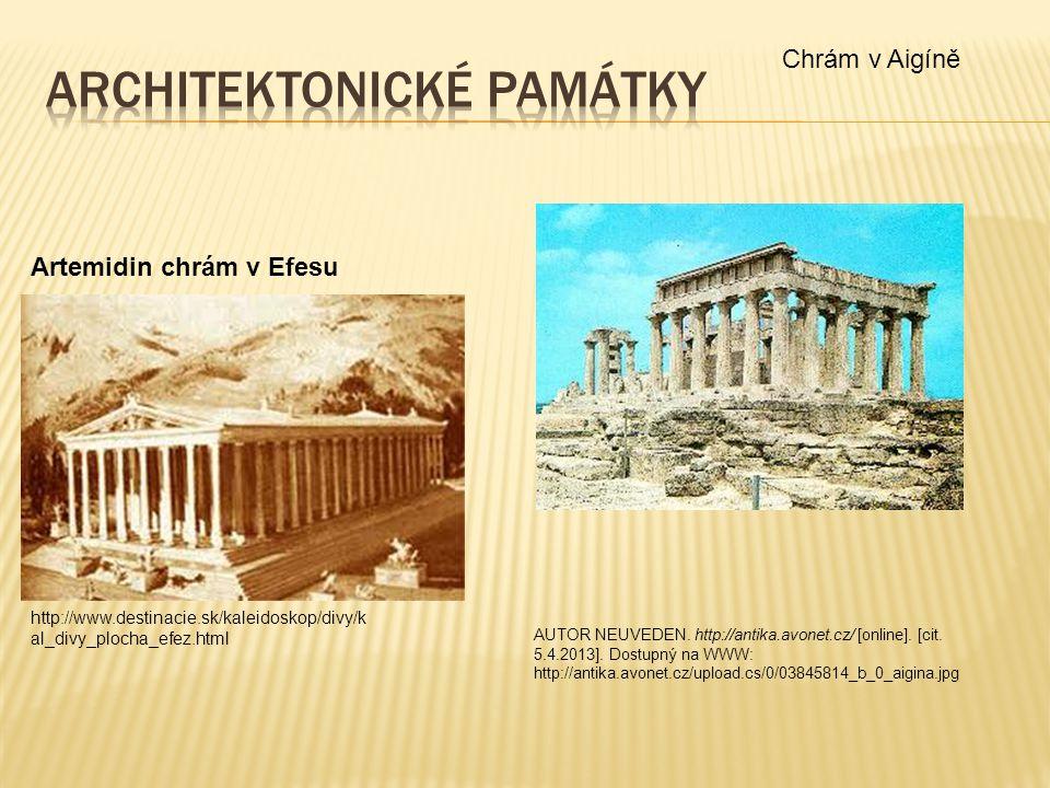 Artemidin chrám v Efesu Chrám v Aigíně http://www.destinacie.sk/kaleidoskop/divy/k al_divy_plocha_efez.html AUTOR NEUVEDEN. http://antika.avonet.cz/ [