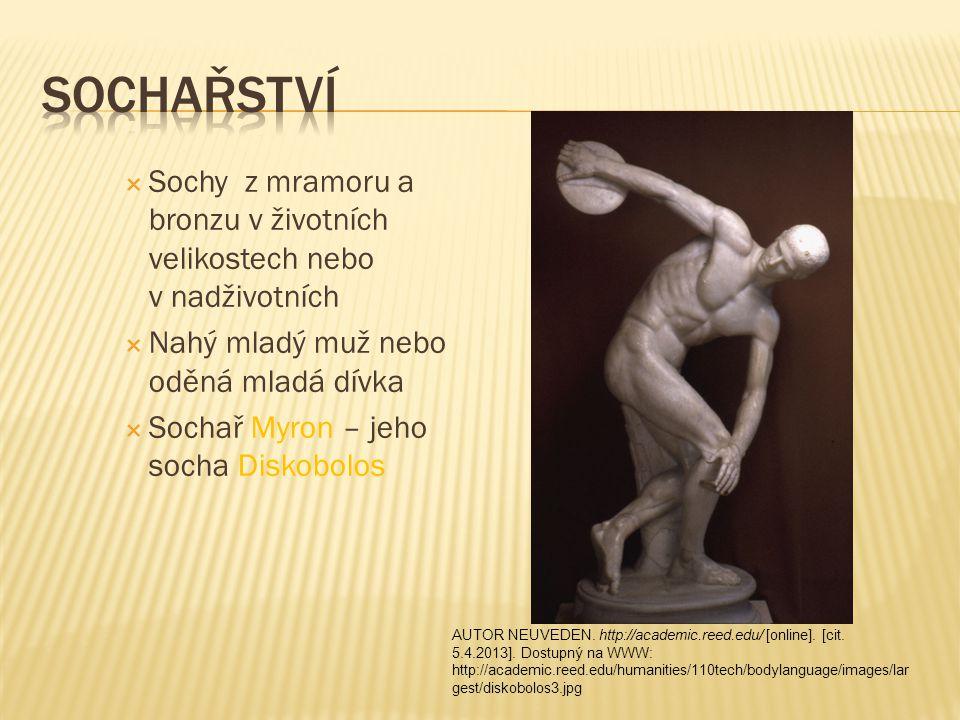  Sochy z mramoru a bronzu v životních velikostech nebo v nadživotních  Nahý mladý muž nebo oděná mladá dívka  Sochař Myron – jeho socha Diskobolos