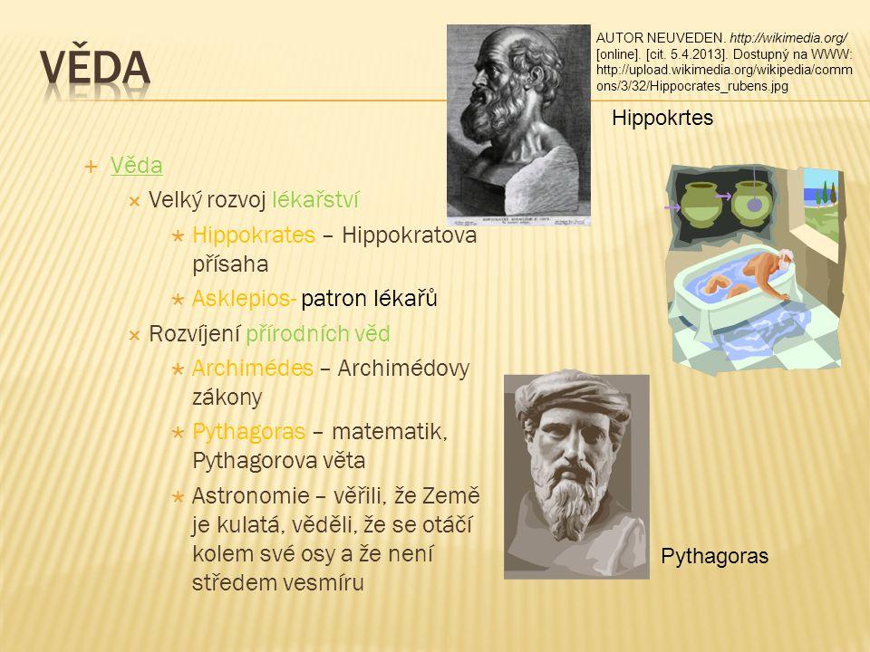  Věda  Velký rozvoj lékařství  Hippokrates – Hippokratova přísaha  Asklepios- patron lékařů  Rozvíjení přírodních věd  Archimédes – Archimédovy