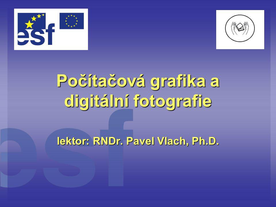 Počítačová grafika a digitální fotografie lektor: RNDr. Pavel Vlach, Ph.D.