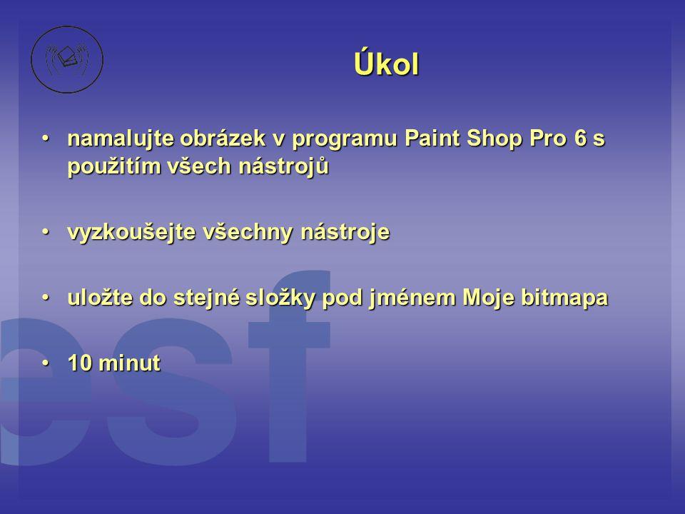 Úkol •namalujte obrázek v programu Paint Shop Pro 6 s použitím všech nástrojů •vyzkoušejte všechny nástroje •uložte do stejné složky pod jménem Moje b