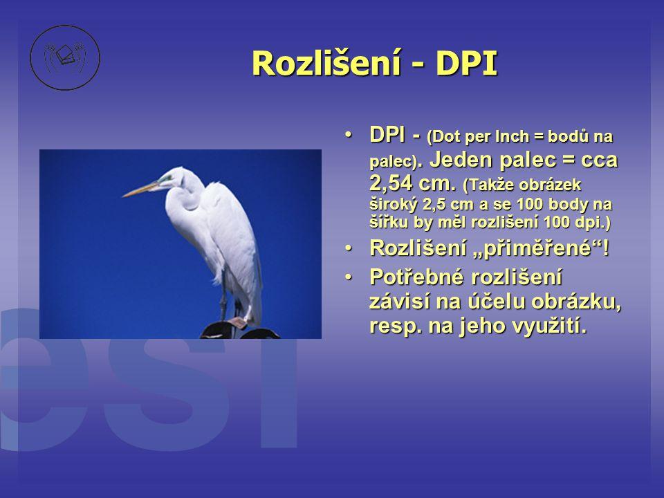 Rozlišení - DPI •DPI - (Dot per Inch = bodů na palec). Jeden palec = cca 2,54 cm. (Takže obrázek široký 2,5 cm a se 100 body na šířku by měl rozlišení