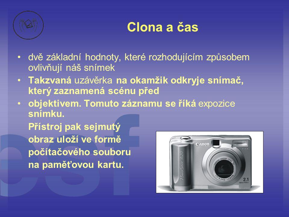 Clona a čas • •dvě základní hodnoty, které rozhodujícím způsobem ovlivňují náš snímek • •Takzvaná uzávěrka na okamžik odkryje snímač, který zaznamená