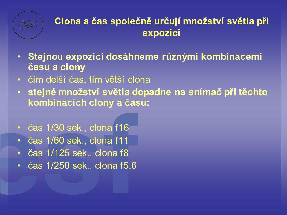 Clona a čas společně určují množství světla při expozici • •Stejnou expozici dosáhneme různými kombinacemi času a clony • •čím delší čas, tím větší cl