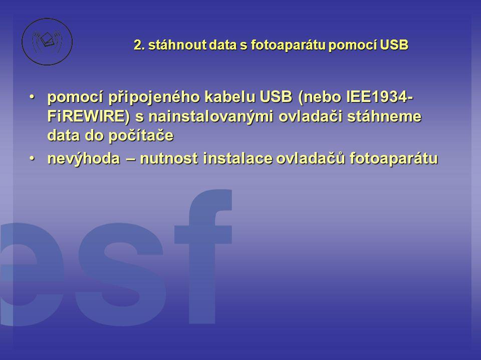 2. stáhnout data s fotoaparátu pomocí USB •pomocí připojeného kabelu USB (nebo IEE1934- FiREWIRE) s nainstalovanými ovladači stáhneme data do počítače
