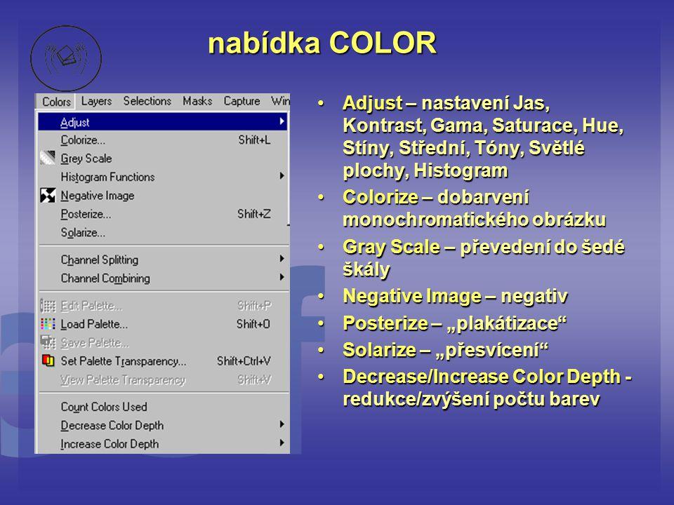 nabídka COLOR •Adjust – nastavení Jas, Kontrast, Gama, Saturace, Hue, Stíny, Střední, Tóny, Světlé plochy, Histogram •Colorize – dobarvení monochromat