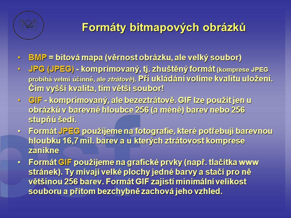 Formáty bitmapových obrázků •BMP = bitová mapa (věrnost obrázku, ale velký soubor) •JPG (JPEG) - komprimovaný, tj. zhuštěný formát (komprese JPEG prob