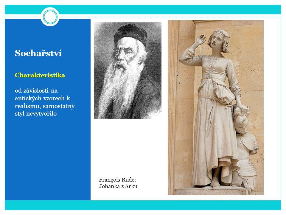 Sochařství Charakteristika od závislosti na antických vzorech k realismu, samostatný styl nevytvořilo François Rude: Johanka z Arku
