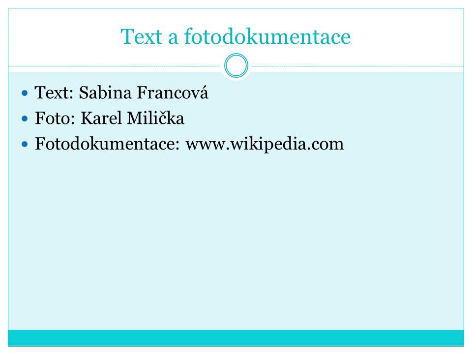 Text a fotodokumentace  Text: Sabina Francová  Foto: Karel Milička  Fotodokumentace: www.wikipedia.com