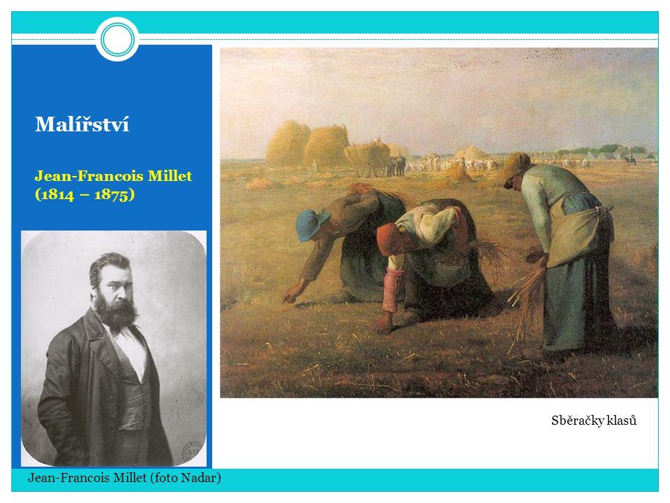 Malířství Jean-Francois Millet (1814 – 1875) Sběračky klasů Jean-Francois Millet (foto Nadar)