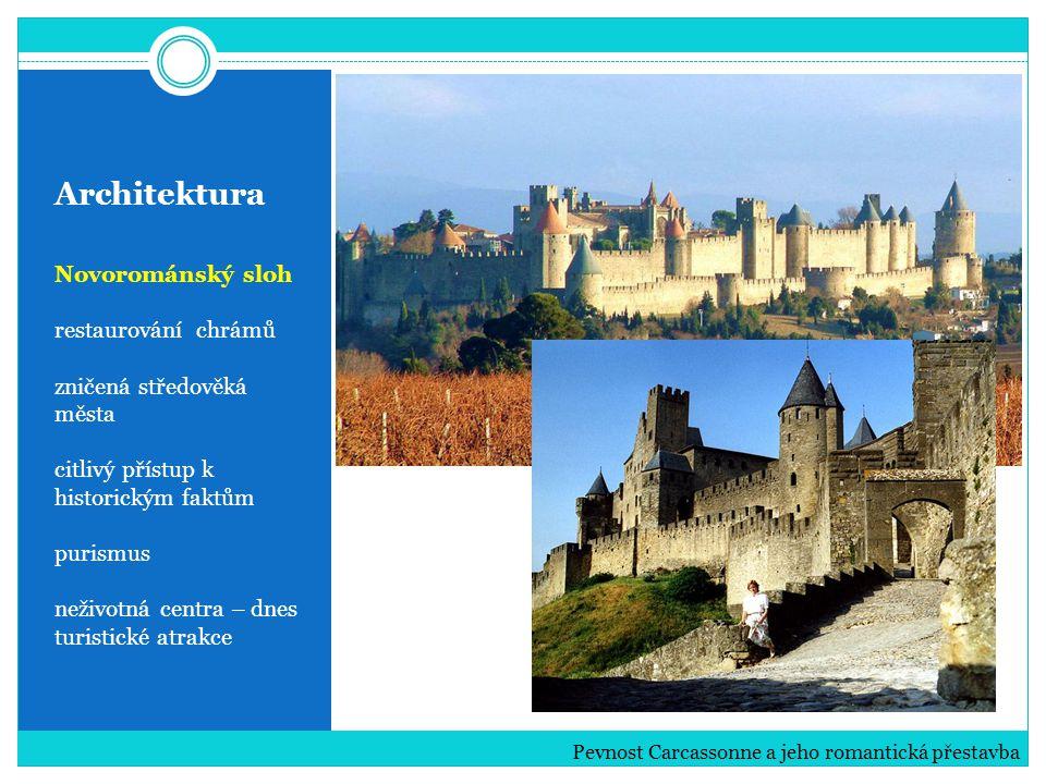 Architektura Novorománský sloh restaurování chrámů zničená středověká města citlivý přístup k historickým faktům purismus neživotná centra – dnes turistické atrakce Pevnost Carcassonne a jeho romantická přestavba