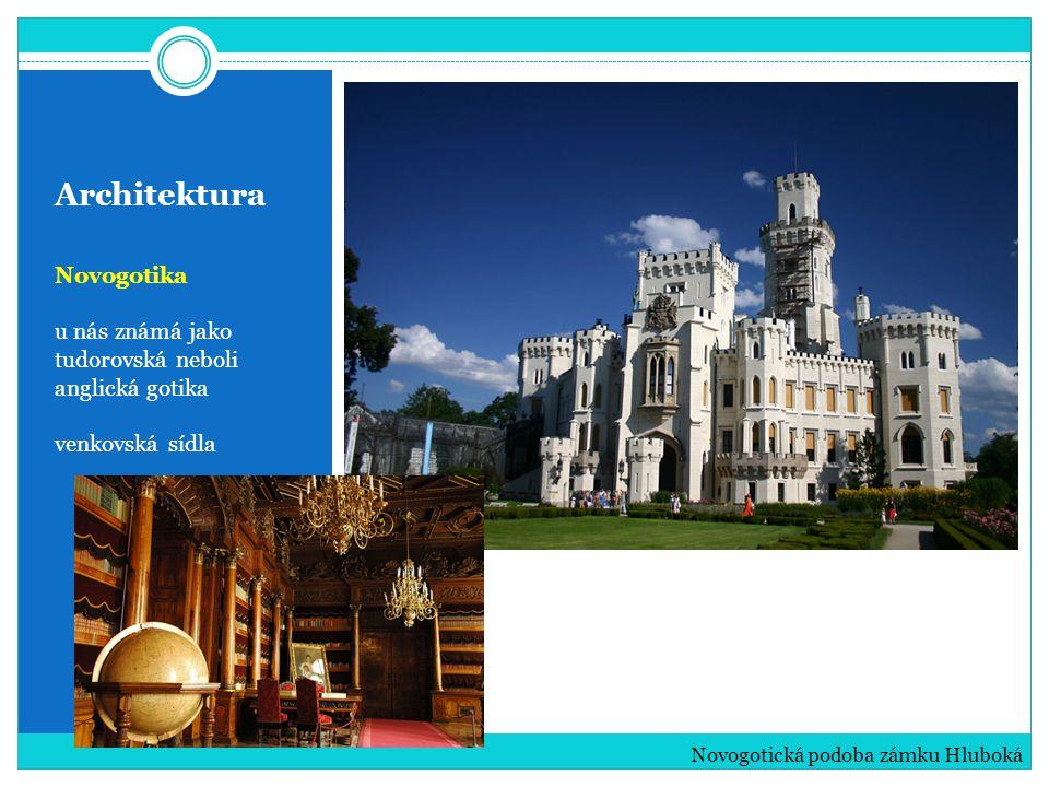 Architektura Novogotika u nás známá jako tudorovská neboli anglická gotika venkovská sídla Novogotická podoba zámku Hluboká