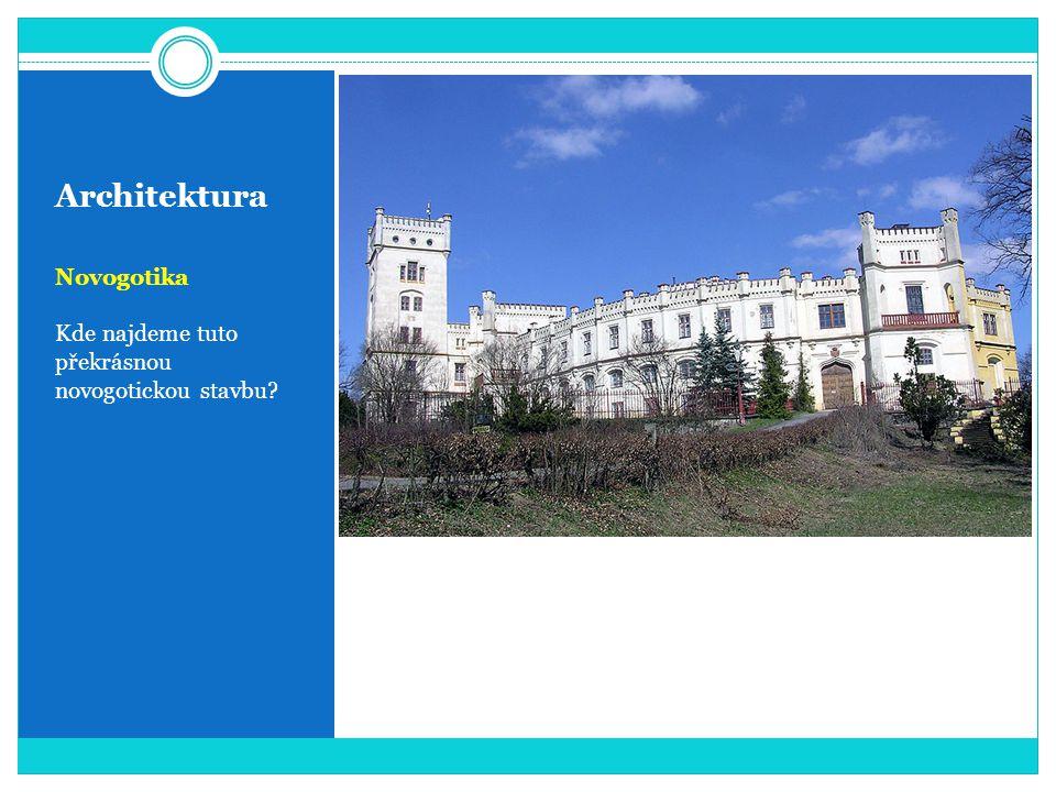 Architektura Novogotika Kde najdeme tuto překrásnou novogotickou stavbu?