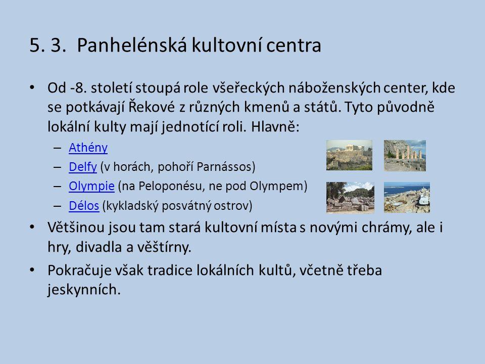 5. 3. Panhelénská kultovní centra • Od -8. století stoupá role všeřeckých náboženských center, kde se potkávají Řekové z různých kmenů a států. Tyto p
