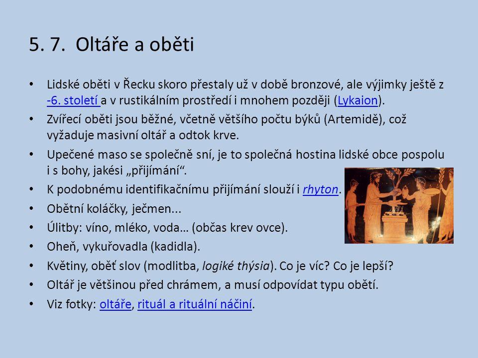 5. 7. Oltáře a oběti • Lidské oběti v Řecku skoro přestaly už v době bronzové, ale výjimky ještě z -6. století a v rustikálním prostředí i mnohem pozd