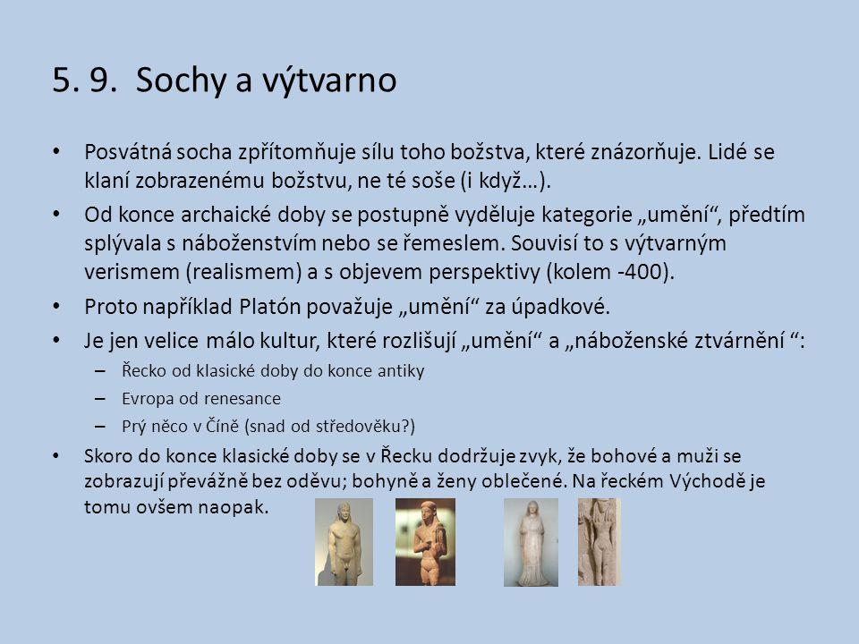 5. 9. Sochy a výtvarno • Posvátná socha zpřítomňuje sílu toho božstva, které znázorňuje. Lidé se klaní zobrazenému božstvu, ne té soše (i když…). • Od