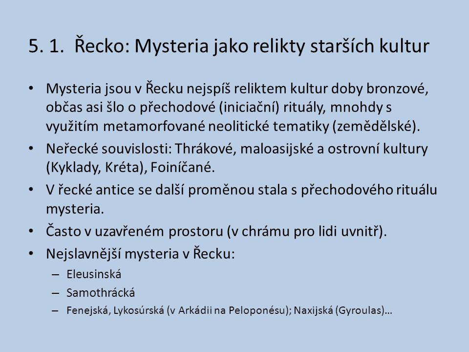5. 1. Řecko: Mysteria jako relikty starších kultur • Mysteria jsou v Řecku nejspíš reliktem kultur doby bronzové, občas asi šlo o přechodové (iniciačn