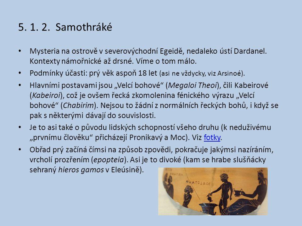 5. 1. 2. Samothráké • Mysteria na ostrově v severovýchodní Egeidě, nedaleko ústí Dardanel. Kontexty námořnické až drsné. Víme o tom málo. • Podmínky ú