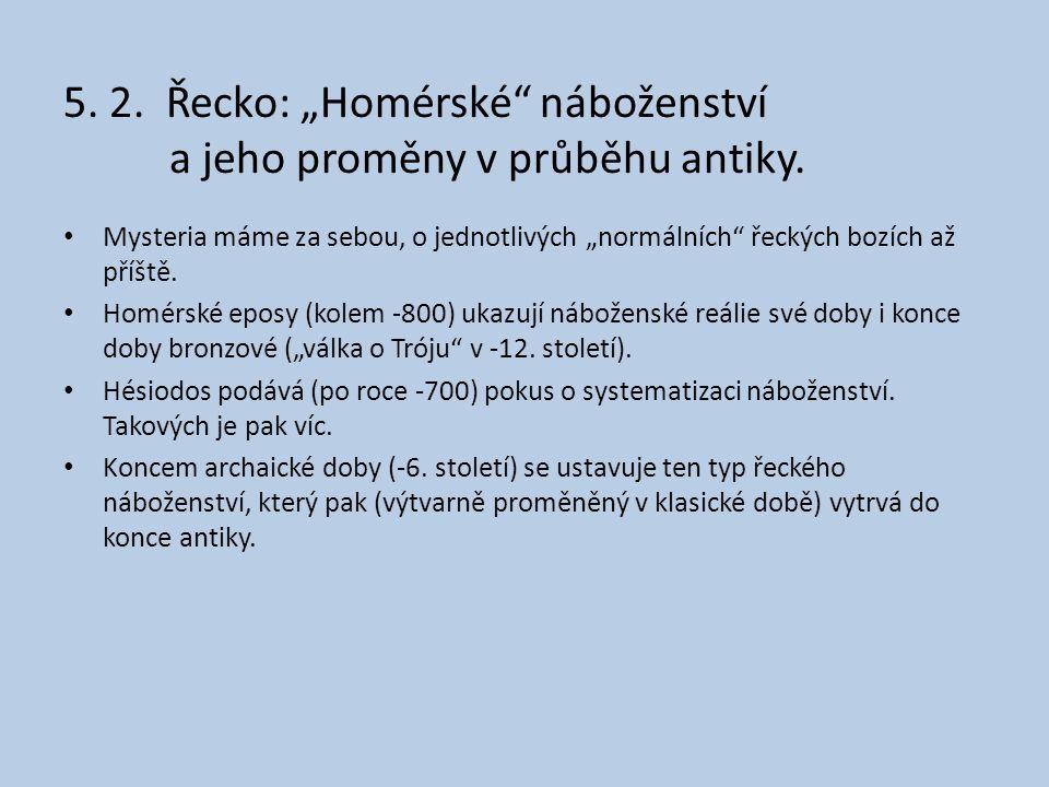 """5. 2. Řecko: """"Homérské"""" náboženství a jeho proměny v průběhu antiky. • Mysteria máme za sebou, o jednotlivých """"normálních"""" řeckých bozích až příště. •"""