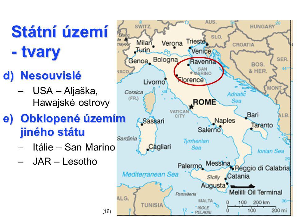Státní území - tvary d)Nesouvislé –USA – Aljaška, Hawajské ostrovy e)Obklopené územím jiného státu –Itálie – San Marino –JAR – Lesotho (18)