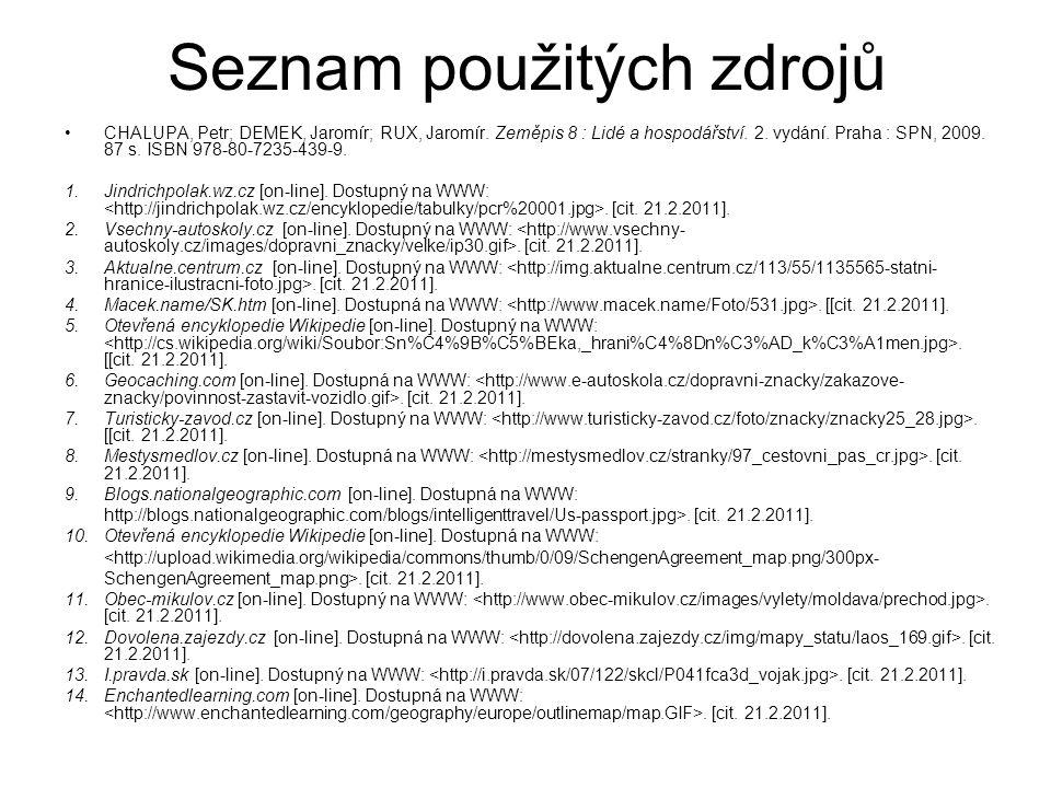 Seznam použitých zdrojů •CHALUPA, Petr; DEMEK, Jaromír; RUX, Jaromír.
