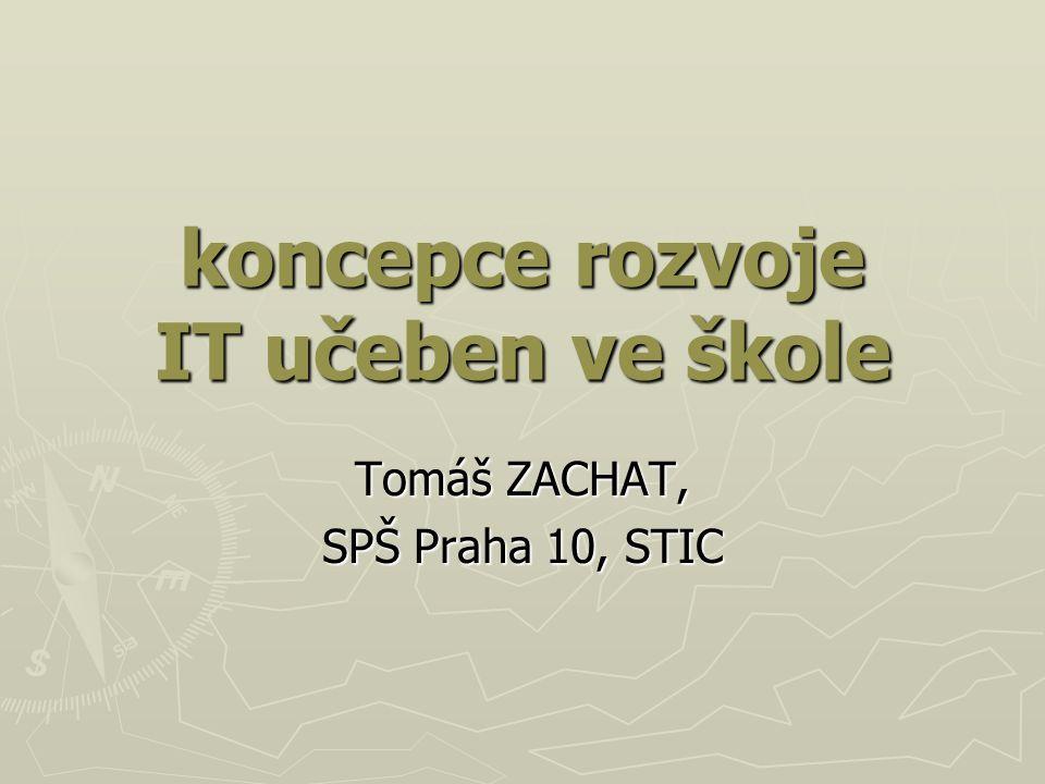 koncepce rozvoje IT učeben ve škole Tomáš ZACHAT, SPŠ Praha 10, STIC