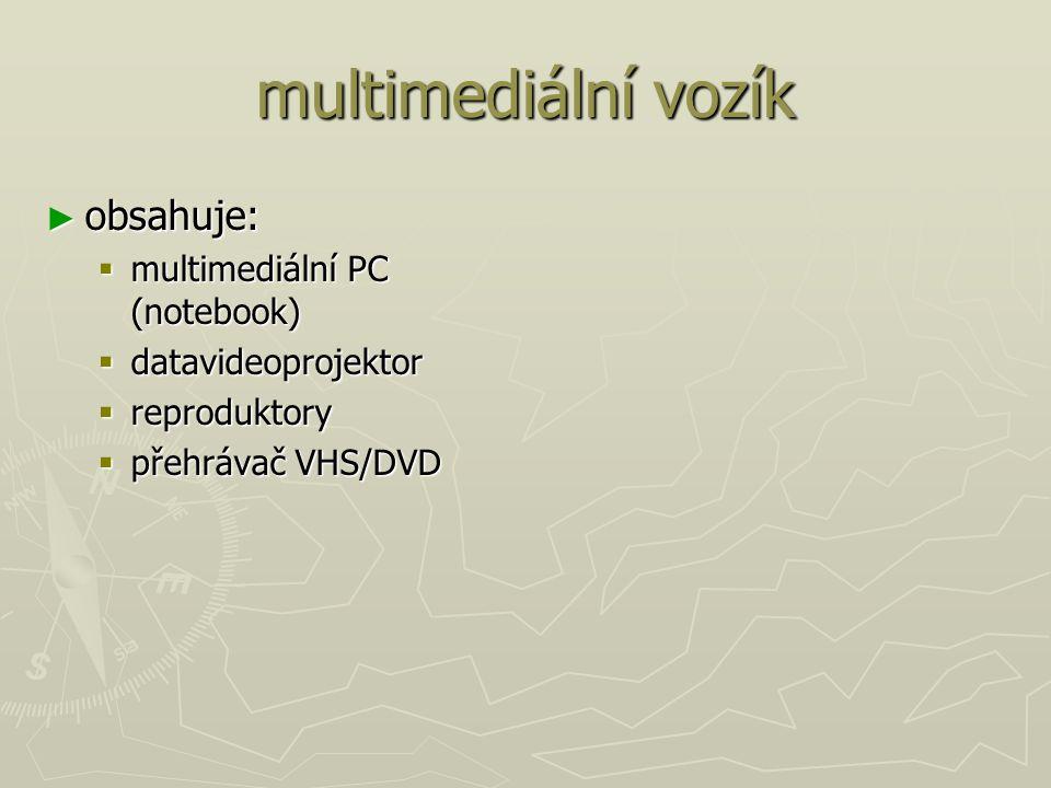 multimediální vozík ► obsahuje:  multimediální PC (notebook)  datavideoprojektor  reproduktory  přehrávač VHS/DVD