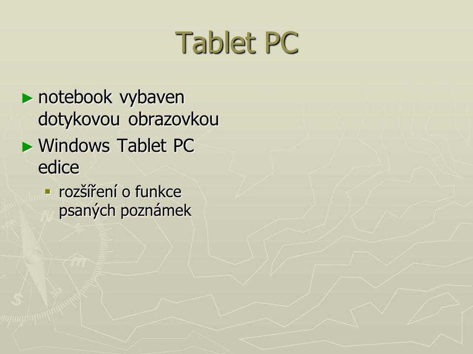 Tablet PC ► notebook vybaven dotykovou obrazovkou ► Windows Tablet PC edice  rozšíření o funkce psaných poznámek