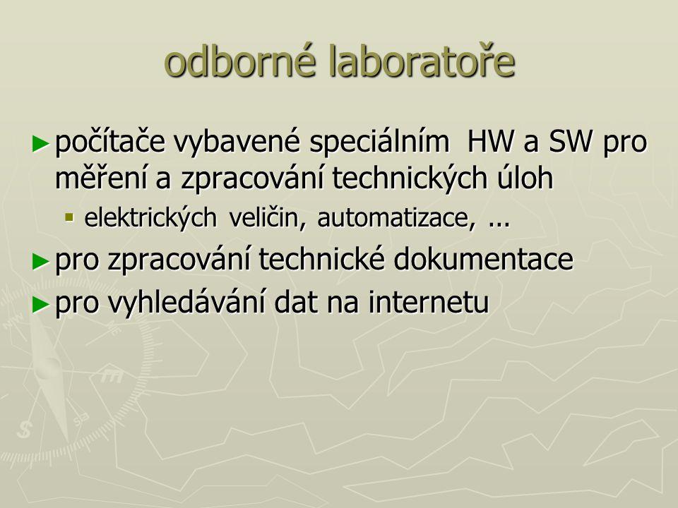 odborné laboratoře ► počítače vybavené speciálním HW a SW pro měření a zpracování technických úloh  elektrických veličin, automatizace,...