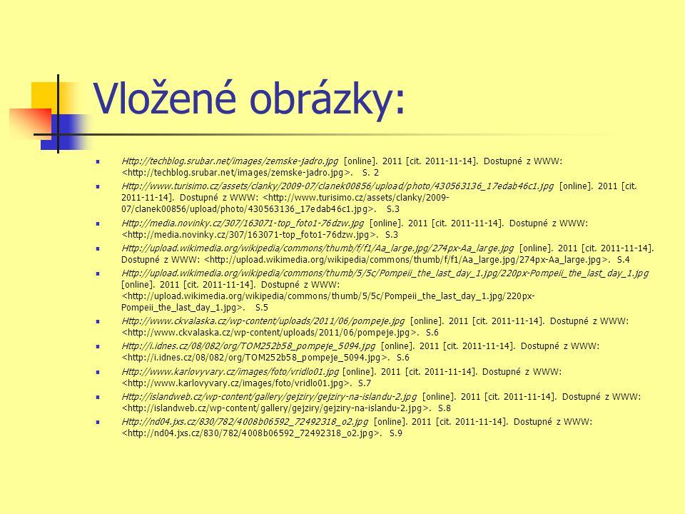 Vložené obrázky:  Http://techblog.srubar.net/images/zemske-jadro.jpg [online]. 2011 [cit. 2011-11-14]. Dostupné z WWW:. S. 2  Http://www.turisimo.cz
