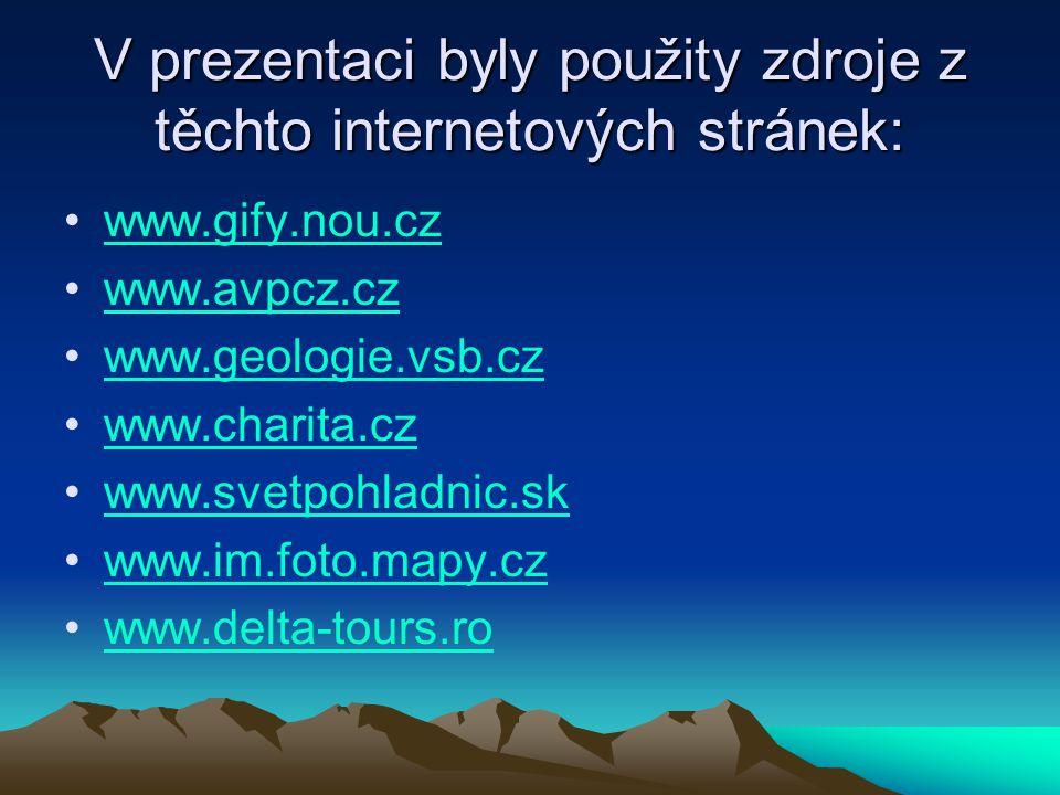 V prezentaci byly použity zdroje z těchto internetových stránek: •www.gify.nou.czwww.gify.nou.cz •www.avpcz.czwww.avpcz.cz •www.geologie.vsb.czwww.geo