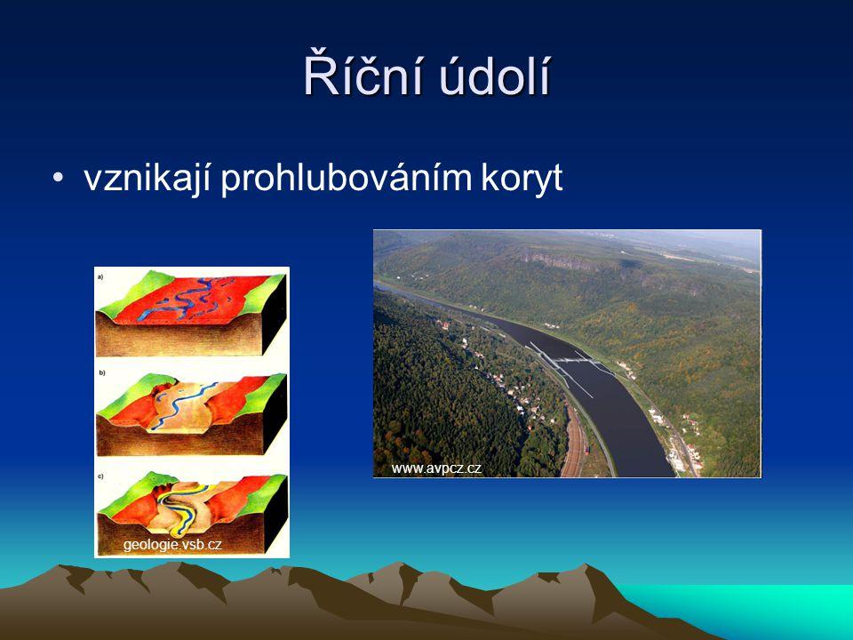 Říční údolí •vznikají prohlubováním koryt geologie.vsb.cz www.avpcz.cz