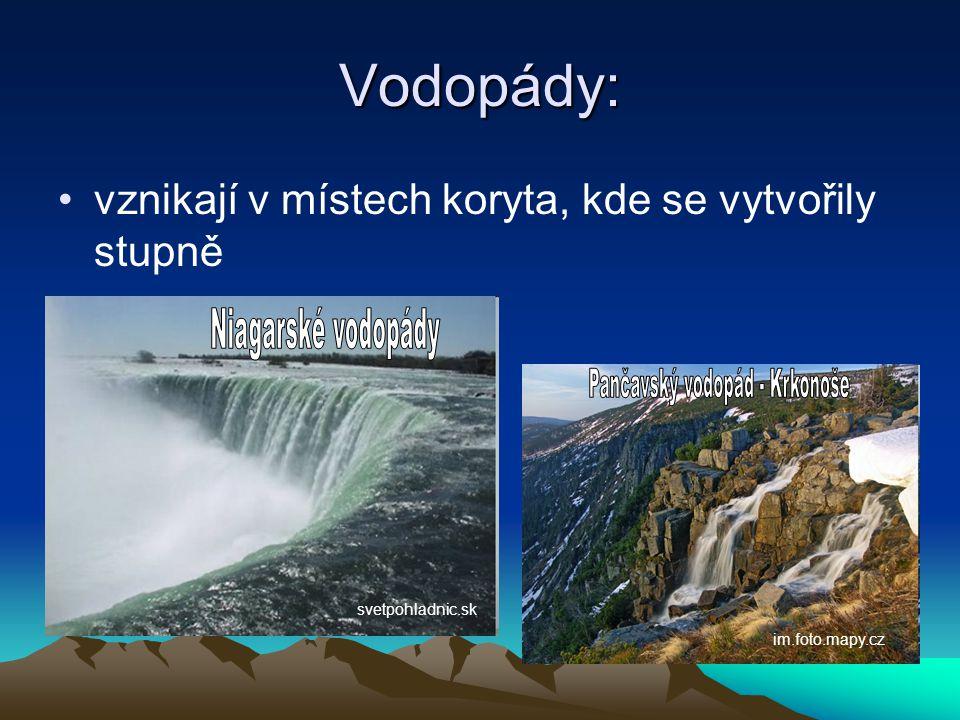 Vodopády: •vznikají v místech koryta, kde se vytvořily stupně svetpohladnic.sk im.foto.mapy.cz