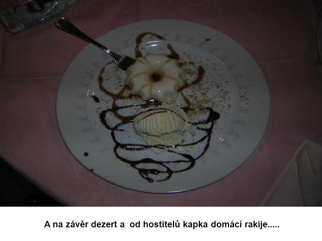 A na závěr dezert a od hostitelů kapka domácí rakije.....