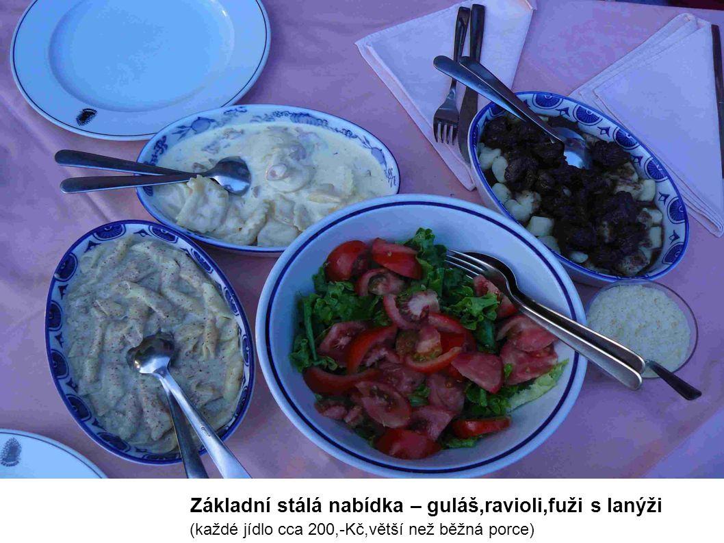 Základní stálá nabídka – guláš,ravioli,fuži s lanýži (každé jídlo cca 200,-Kč,větší než běžná porce)
