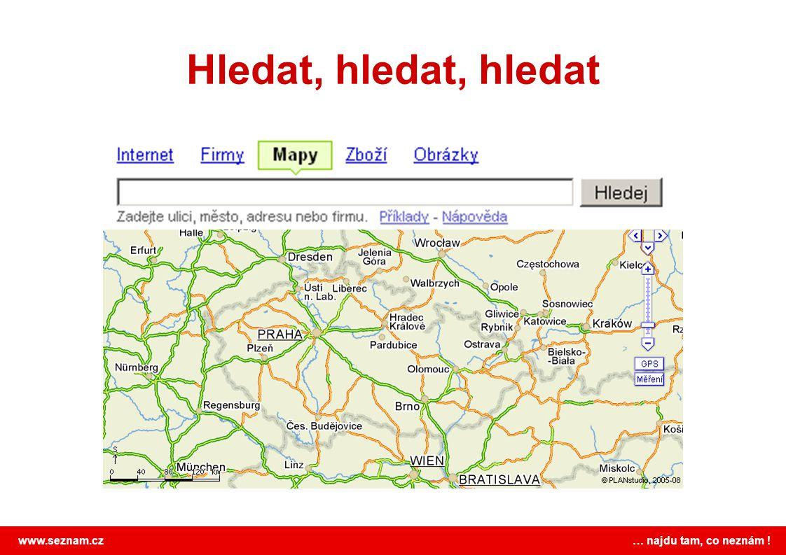 www.seznam.cz … najdu tam, co neznám ! Hledat, hledat, hledat