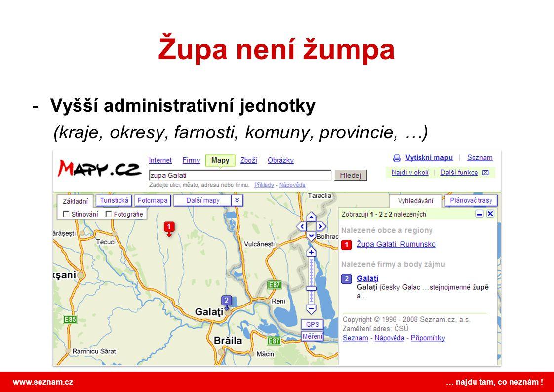 www.seznam.cz … najdu tam, co neznám ! Župa není žumpa -Vyšší administrativní jednotky (kraje, okresy, farnosti, komuny, provincie, …)