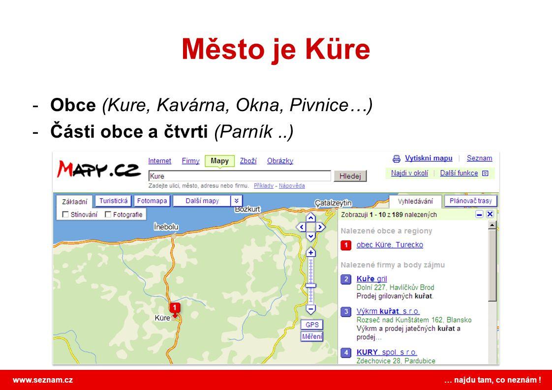 www.seznam.cz … najdu tam, co neznám ! Město je Küre -Obce (Kure, Kavárna, Okna, Pivnice…) -Části obce a čtvrti (Parník..)