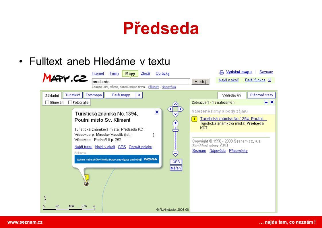 www.seznam.cz … najdu tam, co neznám ! Předseda •Fulltext aneb Hledáme v textu